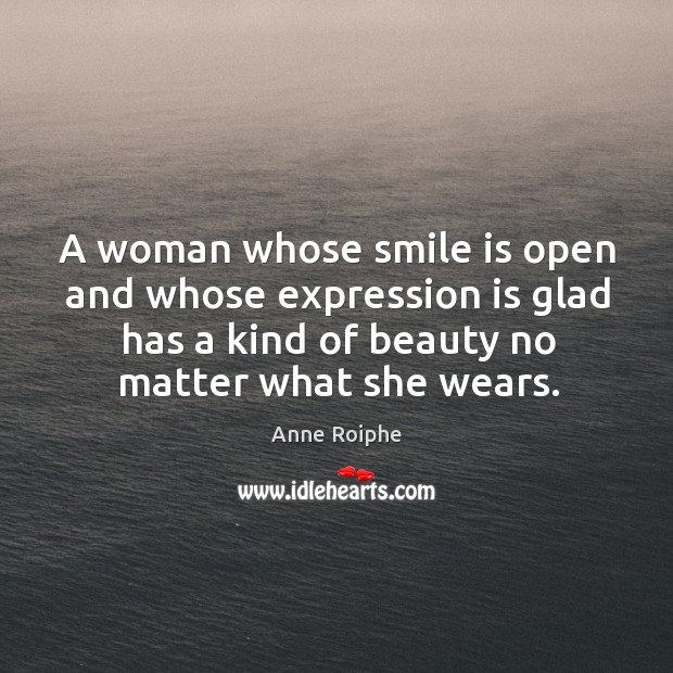 Image, A woman whose smile is open and whose expression is glad has a kind of beauty no matter what she wears.