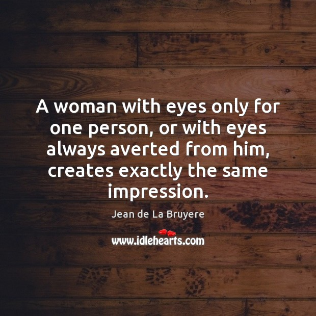 A woman with eyes only for one person, or with eyes always Jean de La Bruyere Picture Quote