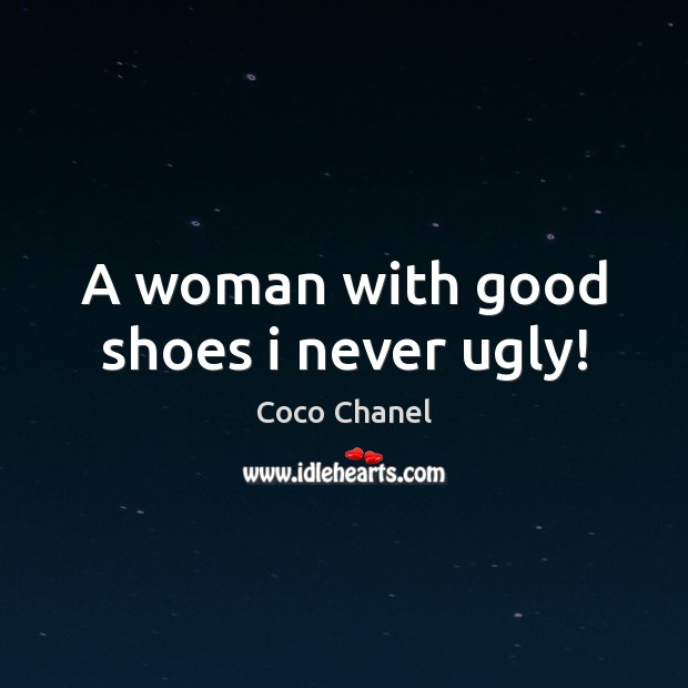 A woman with good shoes i never ugly! Coco Chanel Picture Quote