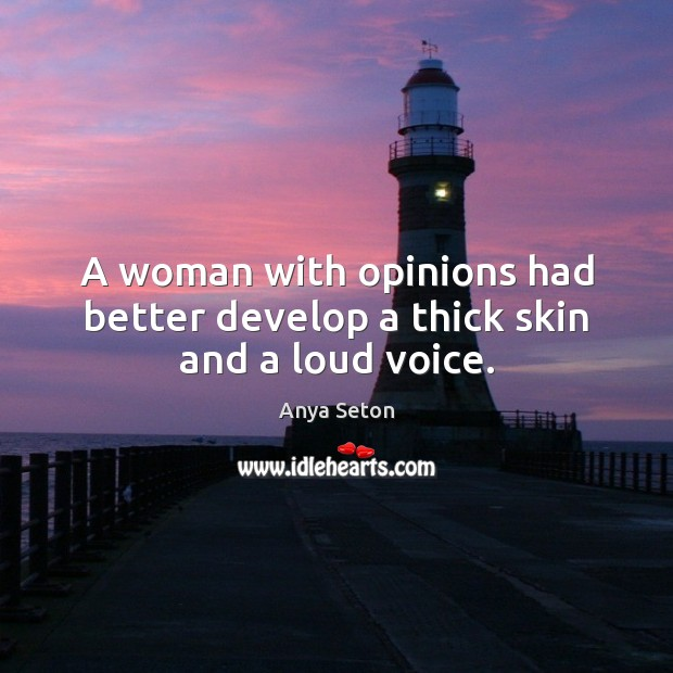 Image, A woman with opinions had better develop a thick skin and a loud voice.