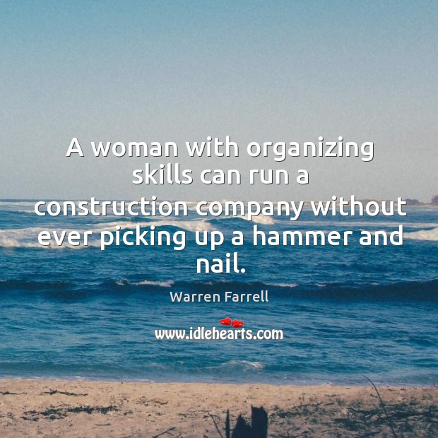 A woman with organizing skills can run a construction company without ever Image