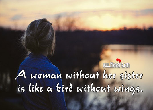 A woman without her sister is like a bird without wings. Sister Quotes Image