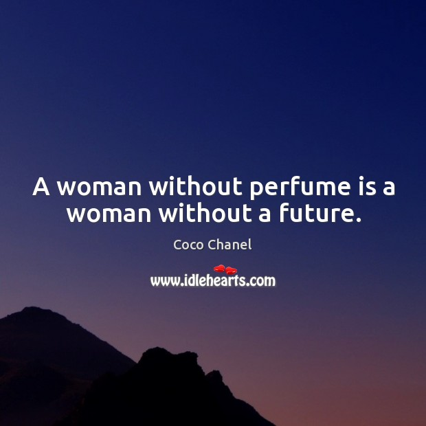 A woman without perfume is a woman without a future. Coco Chanel Picture Quote