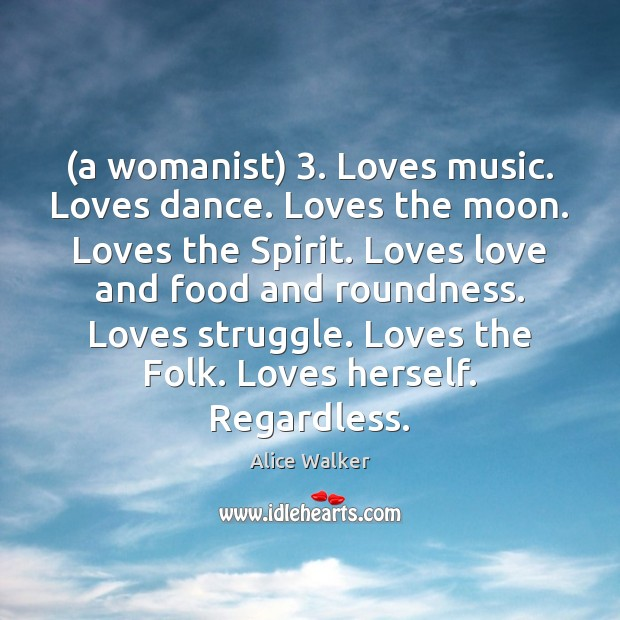 Image, (a womanist) 3. Loves music. Loves dance. Loves the moon. Loves the Spirit.