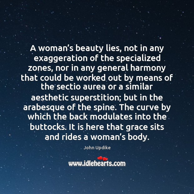 A woman's beauty lies, not in any exaggeration of the specialized John Updike Picture Quote