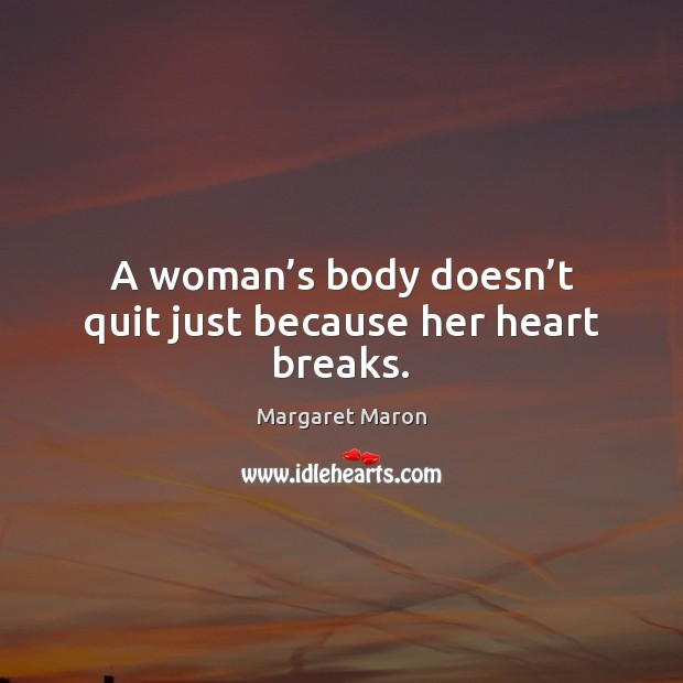 A woman's body doesn't quit just because her heart breaks. Image