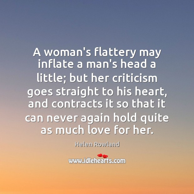 A woman's flattery may inflate a man's head a little; but her Image