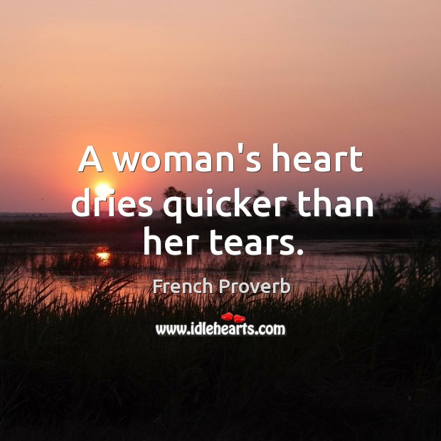 A woman's heart dries quicker than her tears. French Proverbs Image
