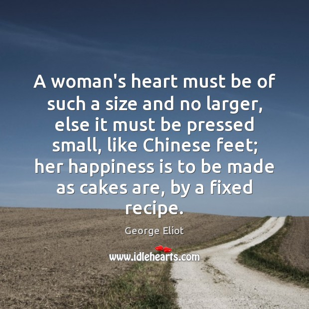 A woman's heart must be of such a size and no larger, George Eliot Picture Quote