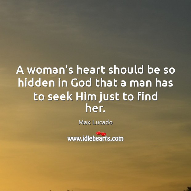 Image, A woman's heart should be so hidden in God that a man has to seek Him just to find her.