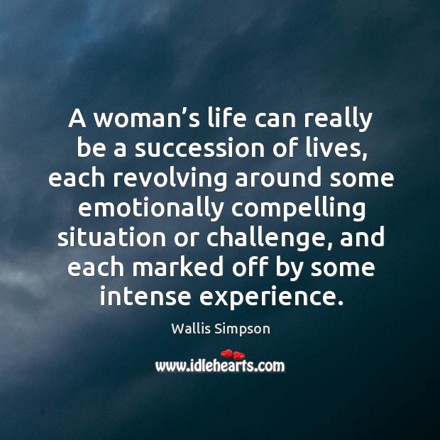 A woman's life can really be a succession of lives, each revolving around some Wallis Simpson Picture Quote