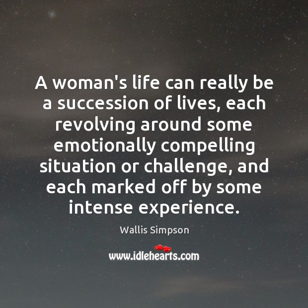 A woman's life can really be a succession of lives, each revolving Wallis Simpson Picture Quote