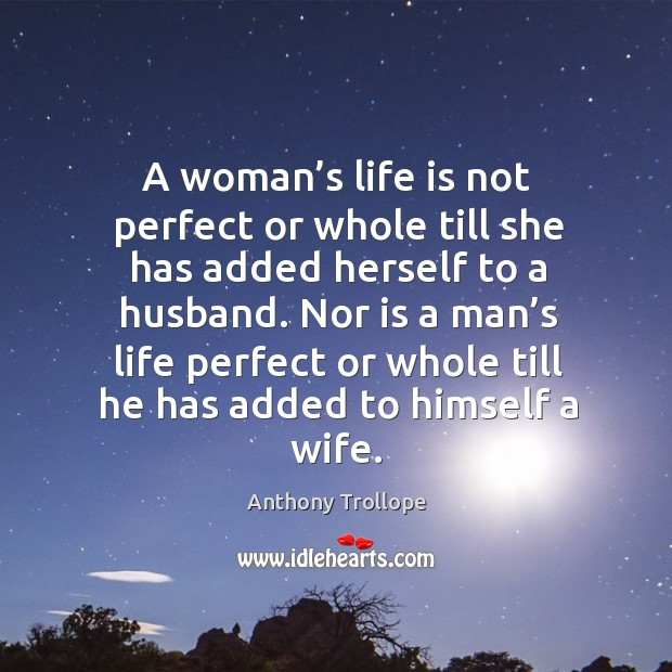 Image, A woman's life is not perfect or whole till she has added herself to a husband.
