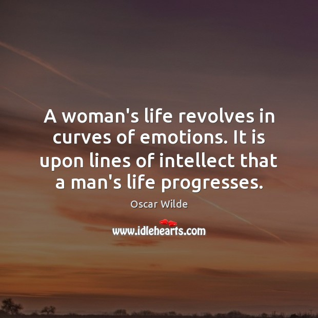 Oscar Wilde Picture Quote image saying: A woman's life revolves in curves of emotions. It is upon lines