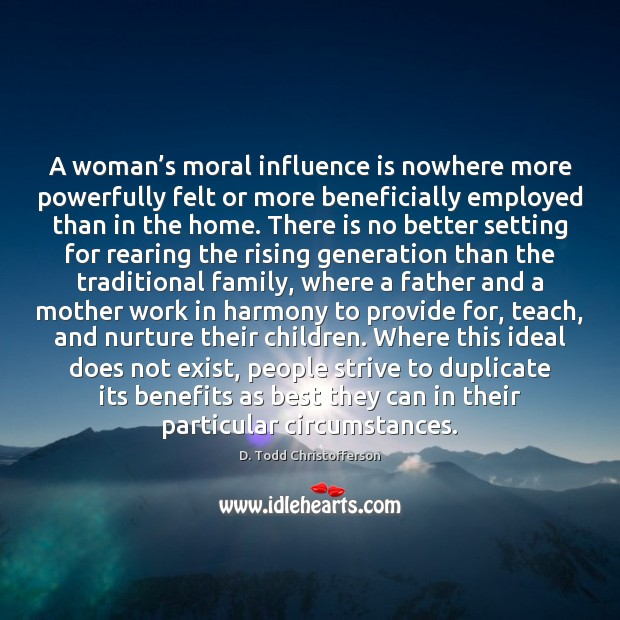 Image, A woman's moral influence is nowhere more powerfully felt or more