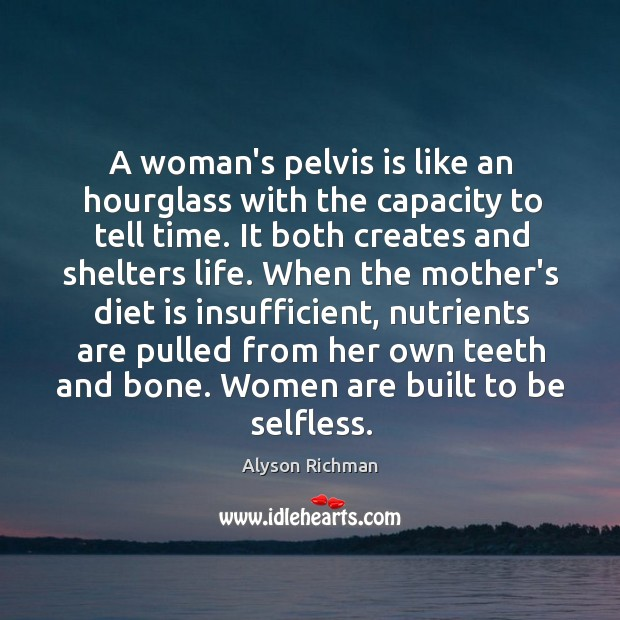 A woman's pelvis is like an hourglass with the capacity to tell Diet Quotes Image