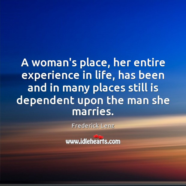 A woman's place, her entire experience in life, has been and in Image