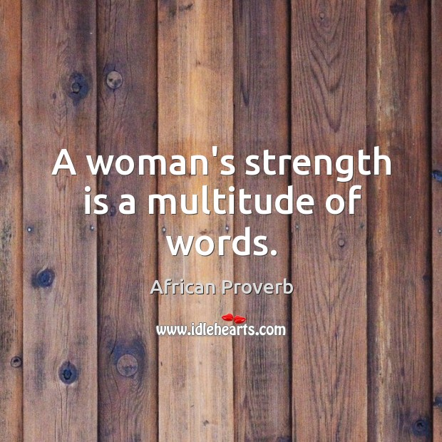 A woman's strength is a multitude of words. Image