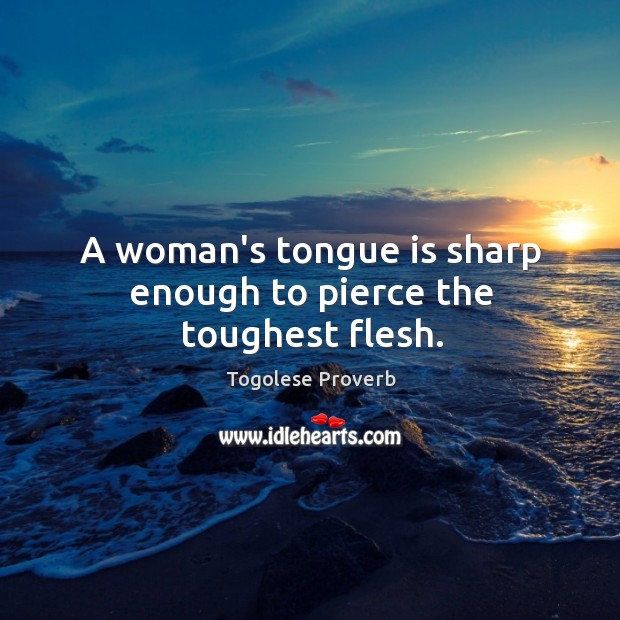A woman's tongue is sharp enough to pierce the toughest flesh. Togolese Proverbs Image