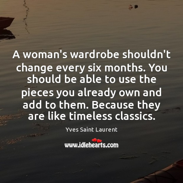 A woman's wardrobe shouldn't change every six months. You should be able Image
