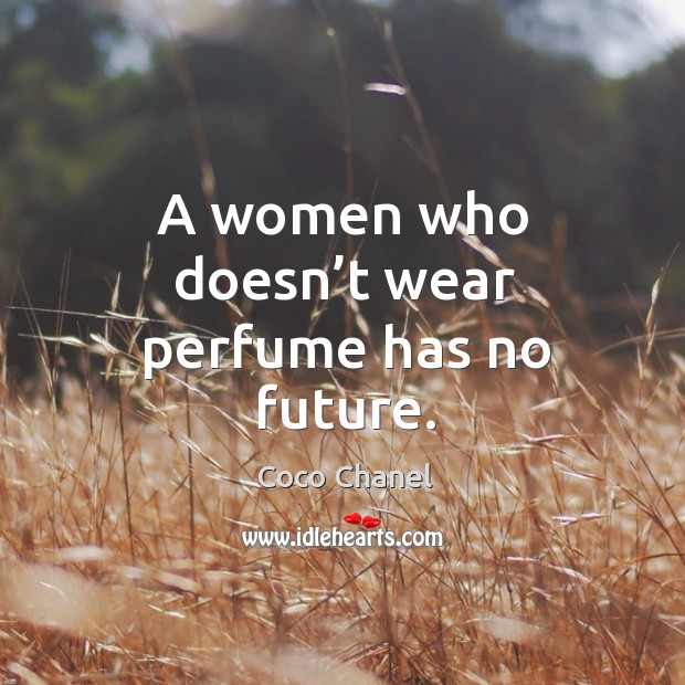 A women who doesn't wear perfume has no future. Image