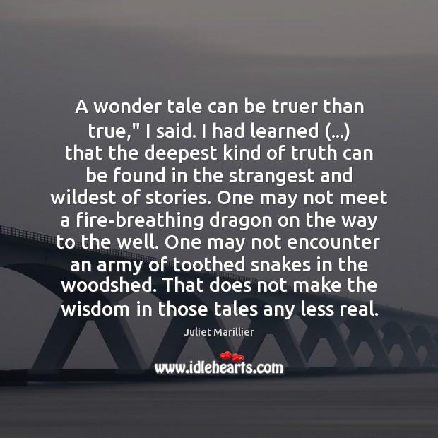 "A wonder tale can be truer than true,"" I said. I had Image"