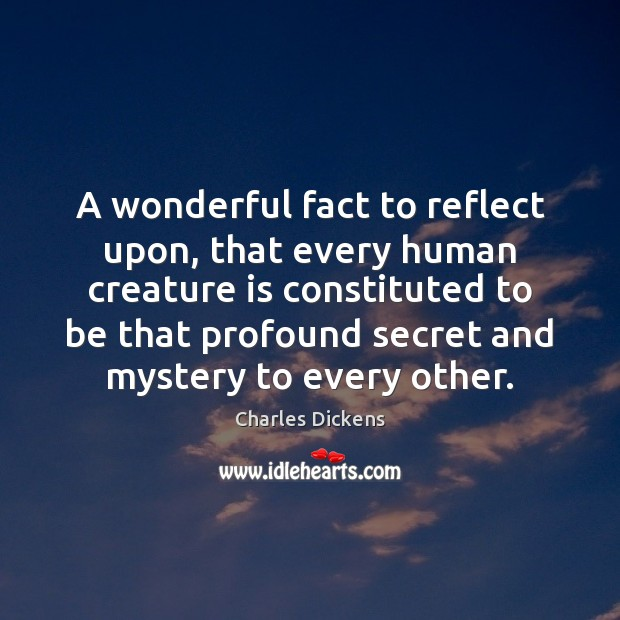 Image, A wonderful fact to reflect upon, that every human creature is constituted