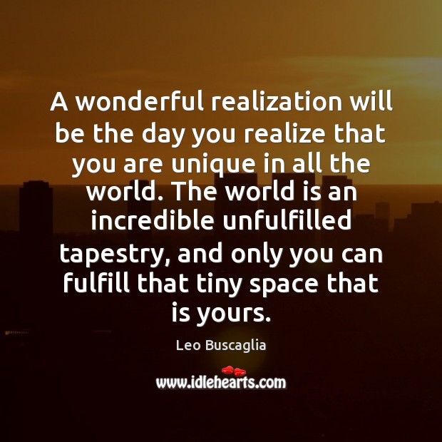 A wonderful realization will be the day you realize that you are Image