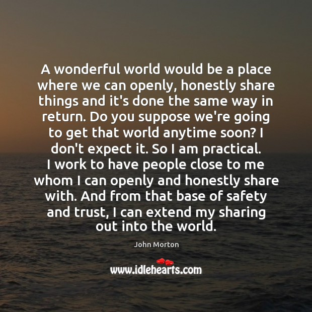 A wonderful world would be a place where we can openly, honestly Image