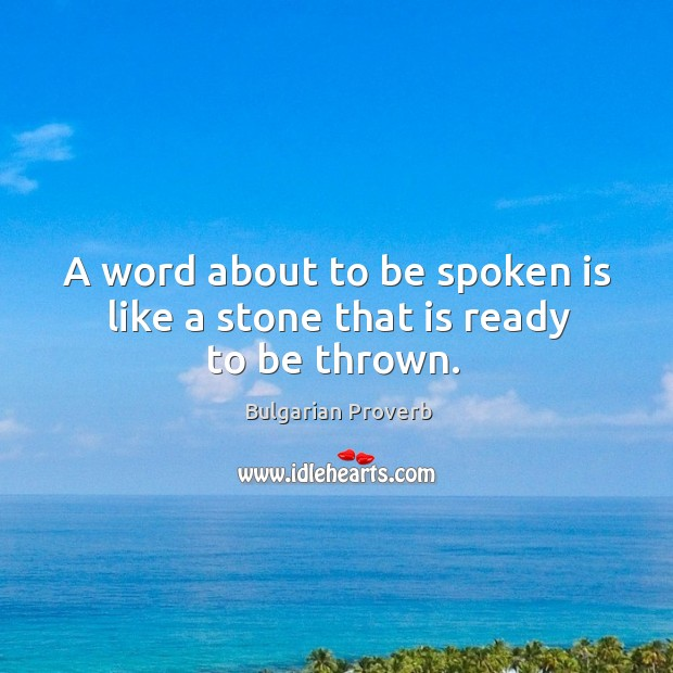 A word about to be spoken is like a stone that is ready to be thrown. Bulgarian Proverbs Image