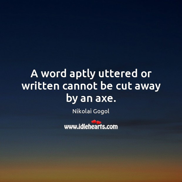 Image, A word aptly uttered or written cannot be cut away by an axe.