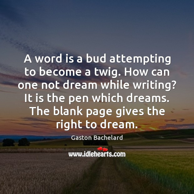 A word is a bud attempting to become a twig. How can Dream Quotes Image