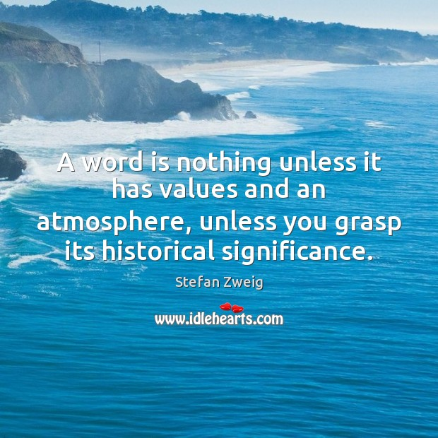 A word is nothing unless it has values and an atmosphere, unless Image