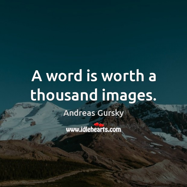 Image, A word is worth a thousand images.