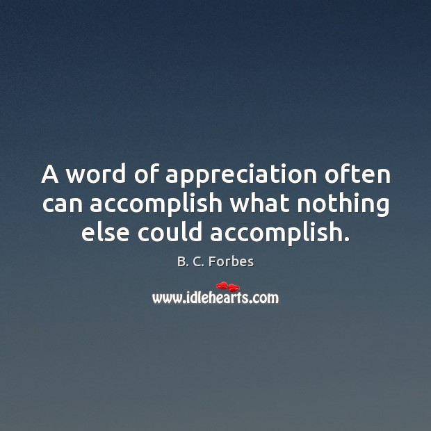 A word of appreciation often can accomplish what nothing else could accomplish. Image