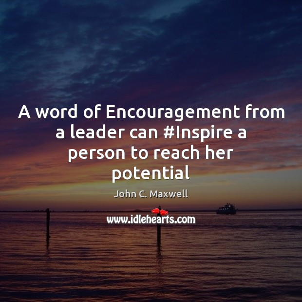 Image, A word of Encouragement from a leader can #Inspire a person to reach her potential