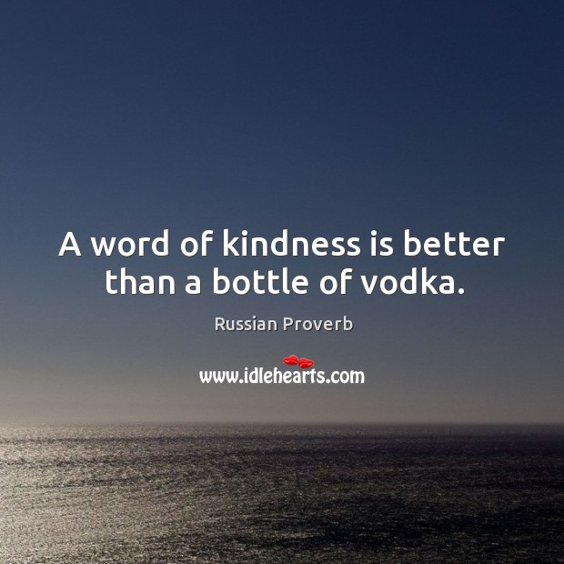 Image, A word of kindness is better than a bottle of vodka.