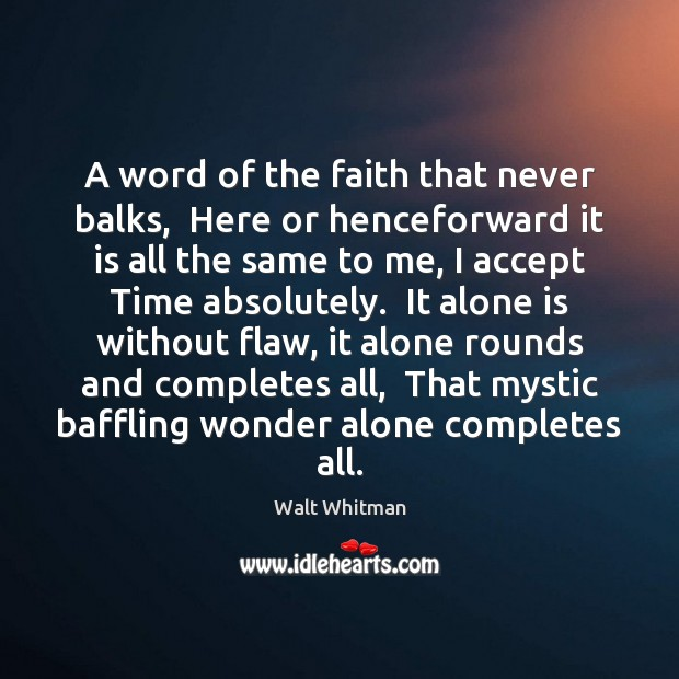 A word of the faith that never balks,  Here or henceforward it Image