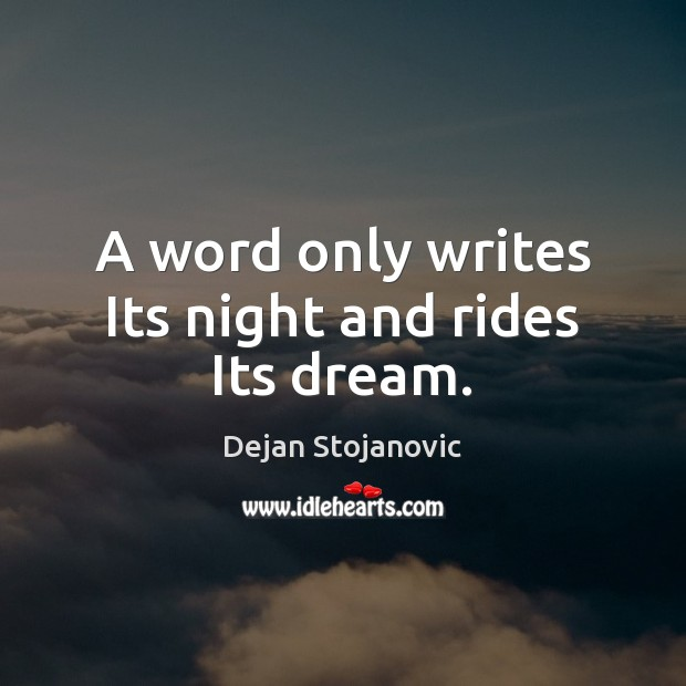 A word only writes Its night and rides Its dream. Dejan Stojanovic Picture Quote