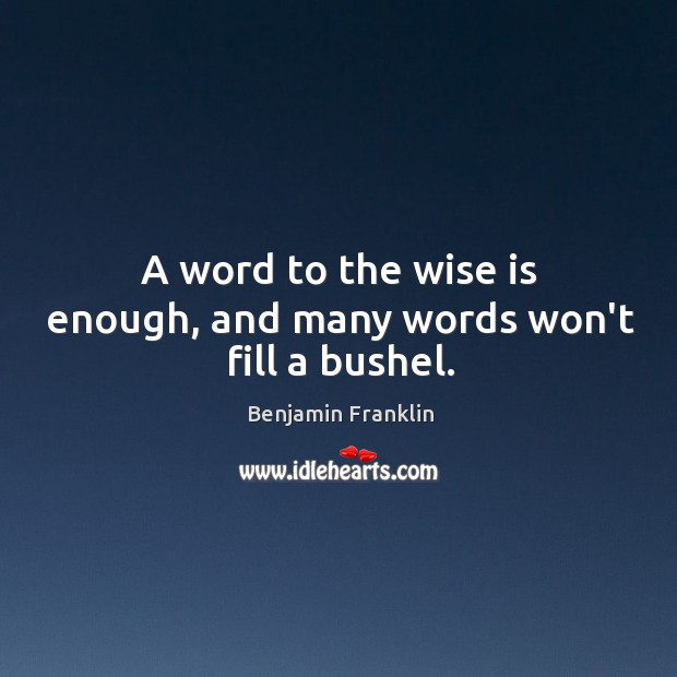 A word to the wise is enough, and many words won't fill a bushel. Image
