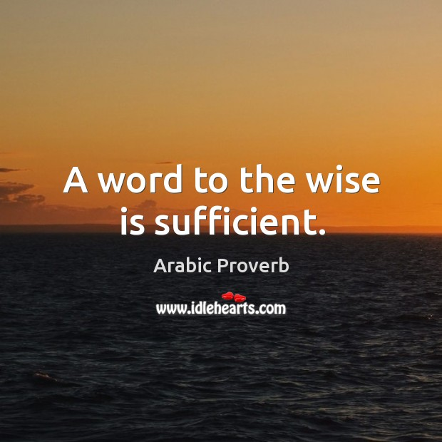 A word to the wise is sufficient. Image