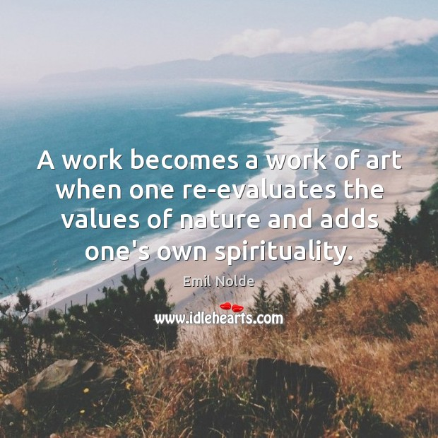 A work becomes a work of art when one re-evaluates the values Image