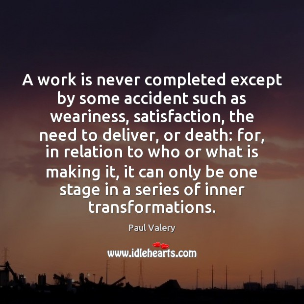 A work is never completed except by some accident such as weariness, Paul Valery Picture Quote