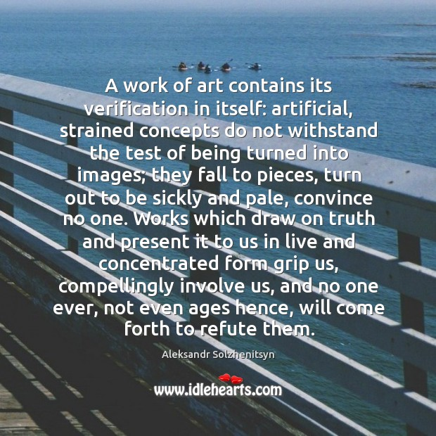 A work of art contains its verification in itself: artificial, strained concepts Image