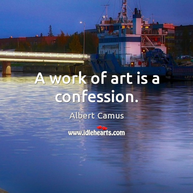 Image about A work of art is a confession.