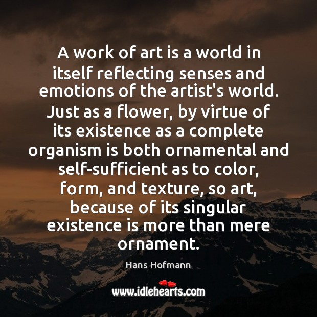 A work of art is a world in itself reflecting senses and Hans Hofmann Picture Quote