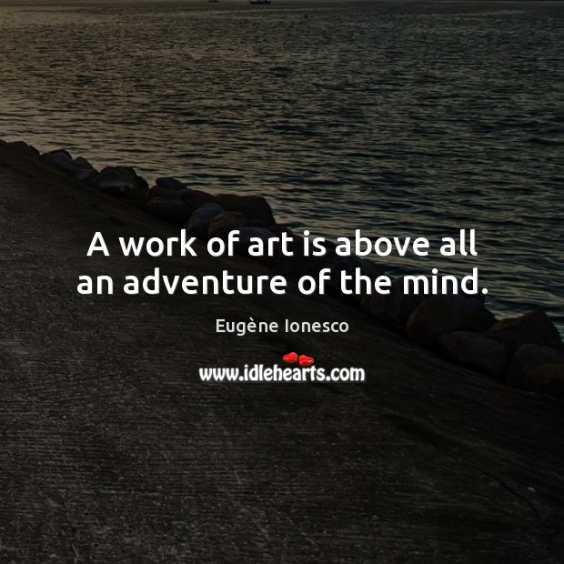 Image, A work of art is above all an adventure of the mind.