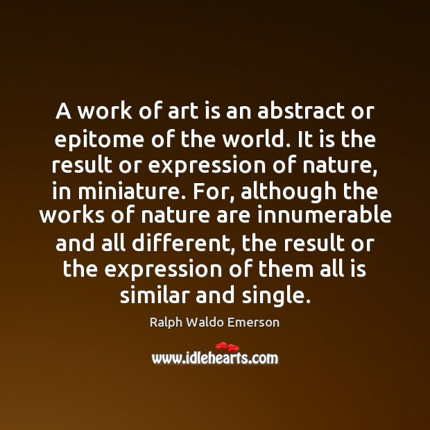 A work of art is an abstract or epitome of the world. Image
