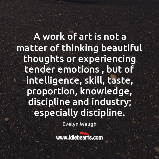 A work of art is not a matter of thinking beautiful thoughts Evelyn Waugh Picture Quote