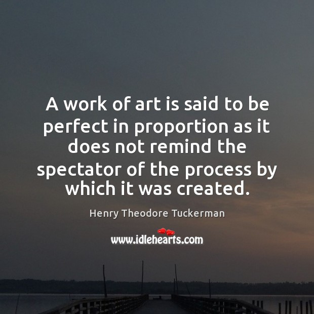 A work of art is said to be perfect in proportion as Henry Theodore Tuckerman Picture Quote